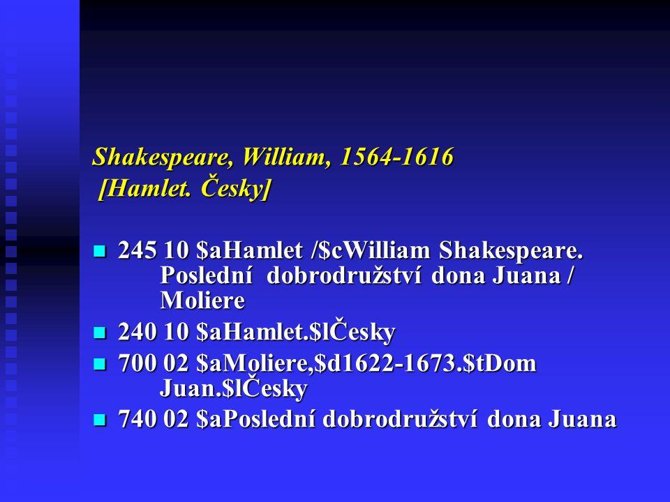 Shakespeare, William, 1564-1616 [Hamlet. Česky] 245 10 $aHamlet /$cWilliam Shakespeare. Poslední dobrodružství dona Juana / Moliere.